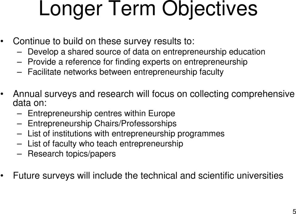 collecting comprehensive data on: Entrepreneurship centres within Europe Entrepreneurship Chairs/Professorships List of institutions with