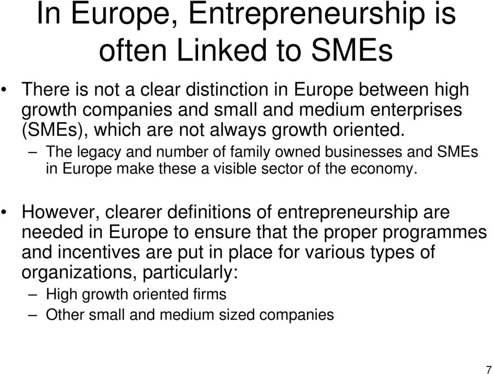 The legacy and number of family owned businesses and SMEs in Europe make these a visible sector of the economy.
