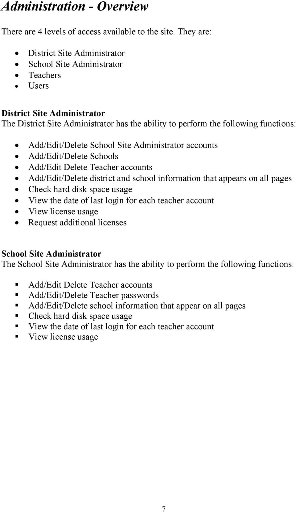 Add/Edit/Delete School Site Administrator accounts Add/Edit/Delete Schools Add/Edit Delete Teacher accounts Add/Edit/Delete district and school information that appears on all pages Check hard disk
