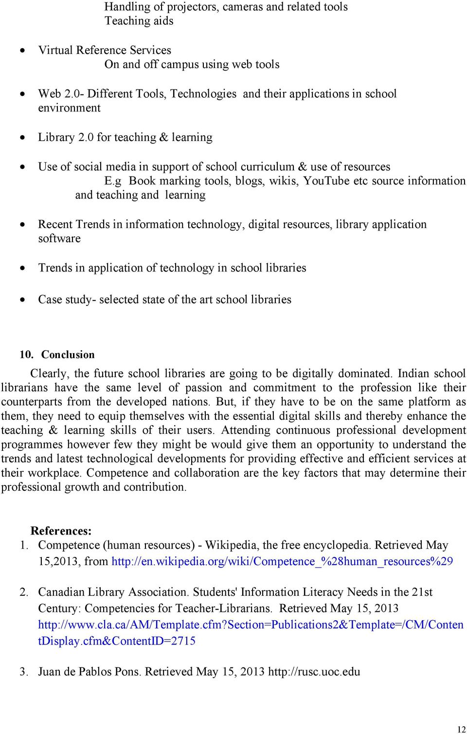 g Book marking tools, blogs, wikis, YouTube etc source information and teaching and learning Recent Trends in information technology, digital resources, library application software Trends in