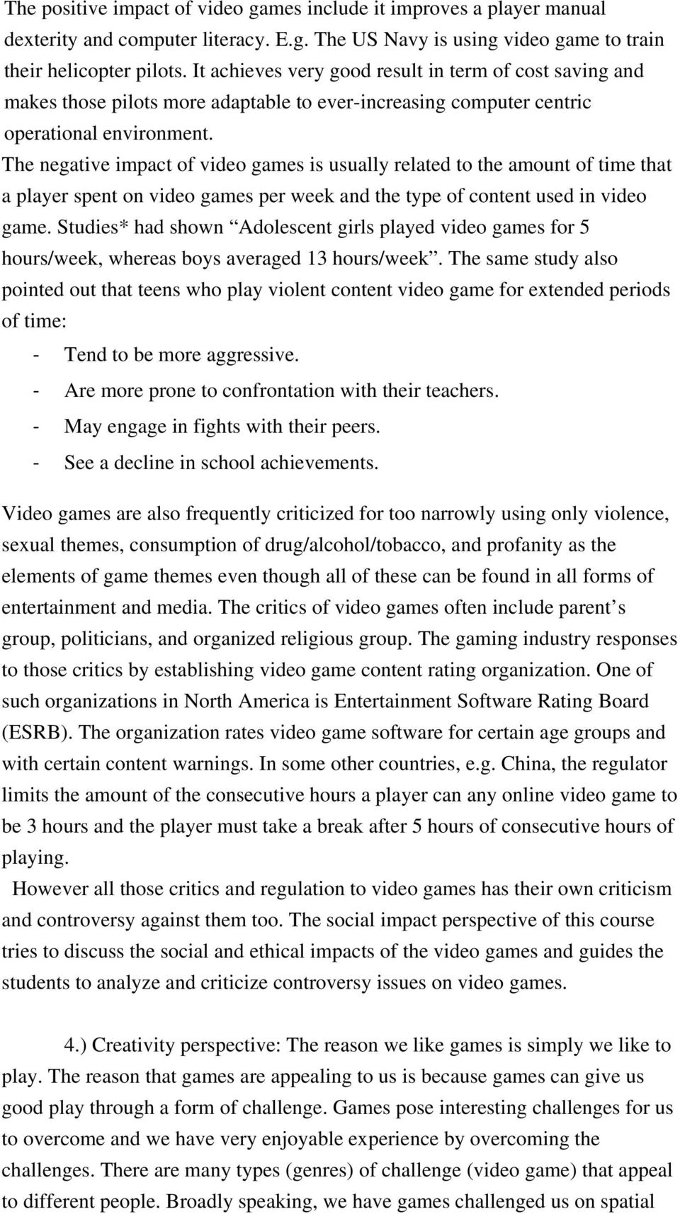 The negative impact of video games is usually related to the amount of time that a player spent on video games per week and the type of content used in video game.