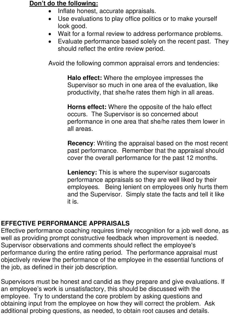 Avoid the following common appraisal errors and tendencies: Halo effect: Where the employee impresses the Supervisor so much in one area of the evaluation, like productivity, that she/he rates them