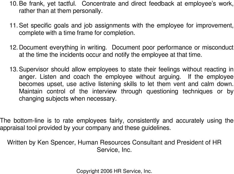 Document poor performance or misconduct at the time the incidents occur and notify the employee at that time. 13. Supervisor should allow employees to state their feelings without reacting in anger.