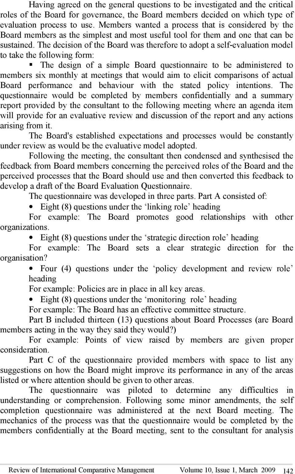 The decision of the Board was therefore to adopt a self-evaluation model to take the following form: The design of a simple Board questionnaire to be administered to members six monthly at meetings