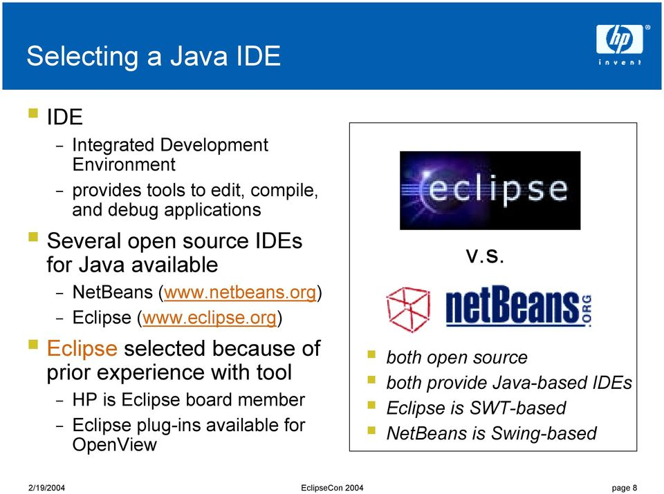 Several open source IDEs for Java available NetBeans (www.netbeans.org)