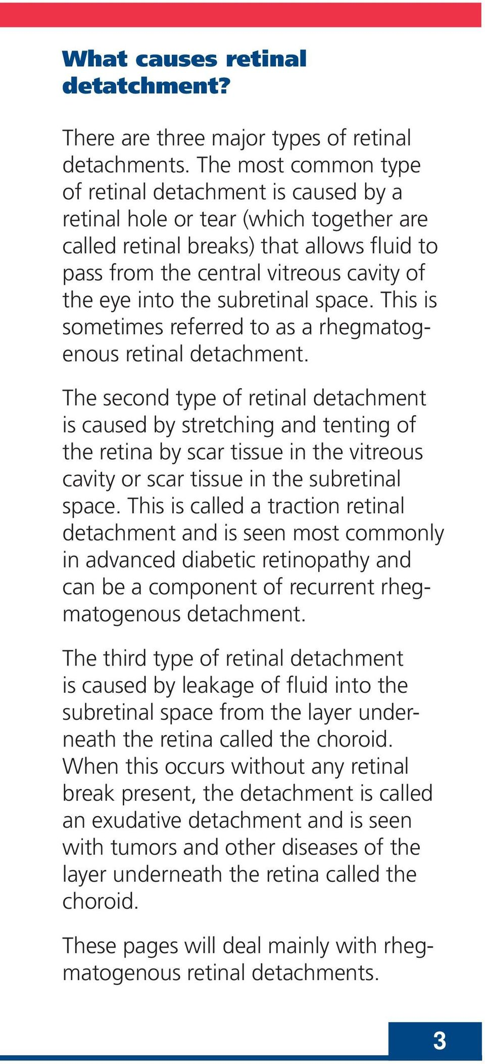 the subretinal space. This is sometimes referred to as a rhegmatogenous retinal detachment.