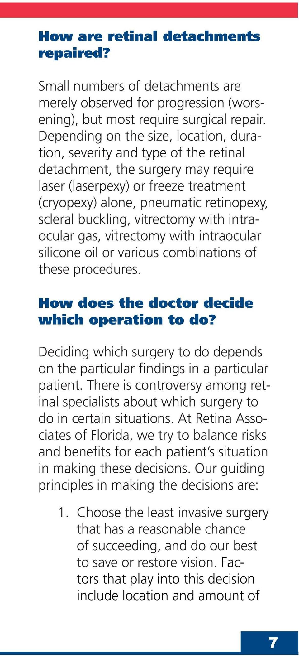 buckling, vitrectomy with intraocular gas, vitrectomy with intraocular silicone oil or various combinations of these procedures. How does the doctor decide which operation to do?