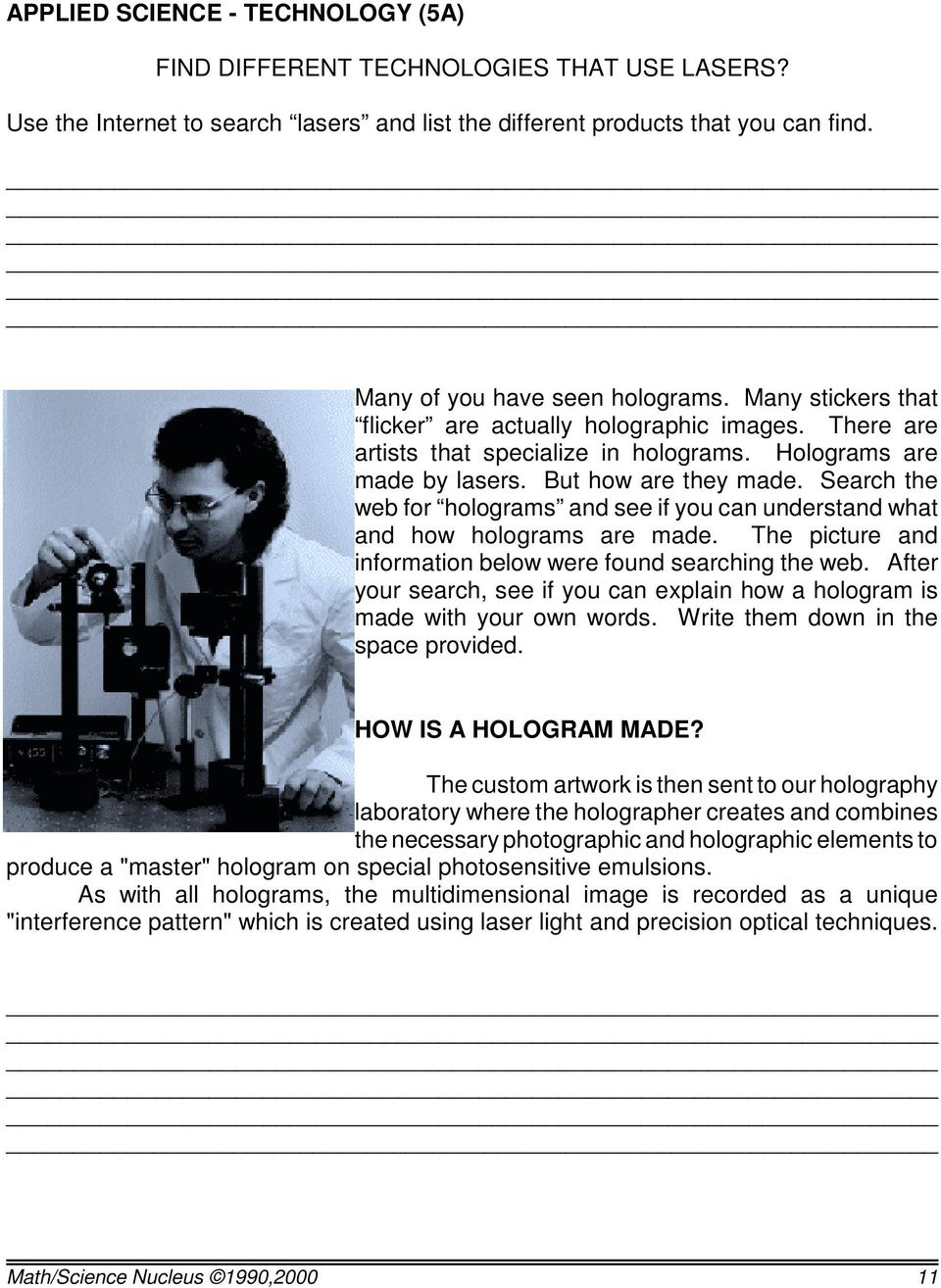 Search the web for holograms and see if you can understand what and how holograms are made. The picture and information below were found searching the web.
