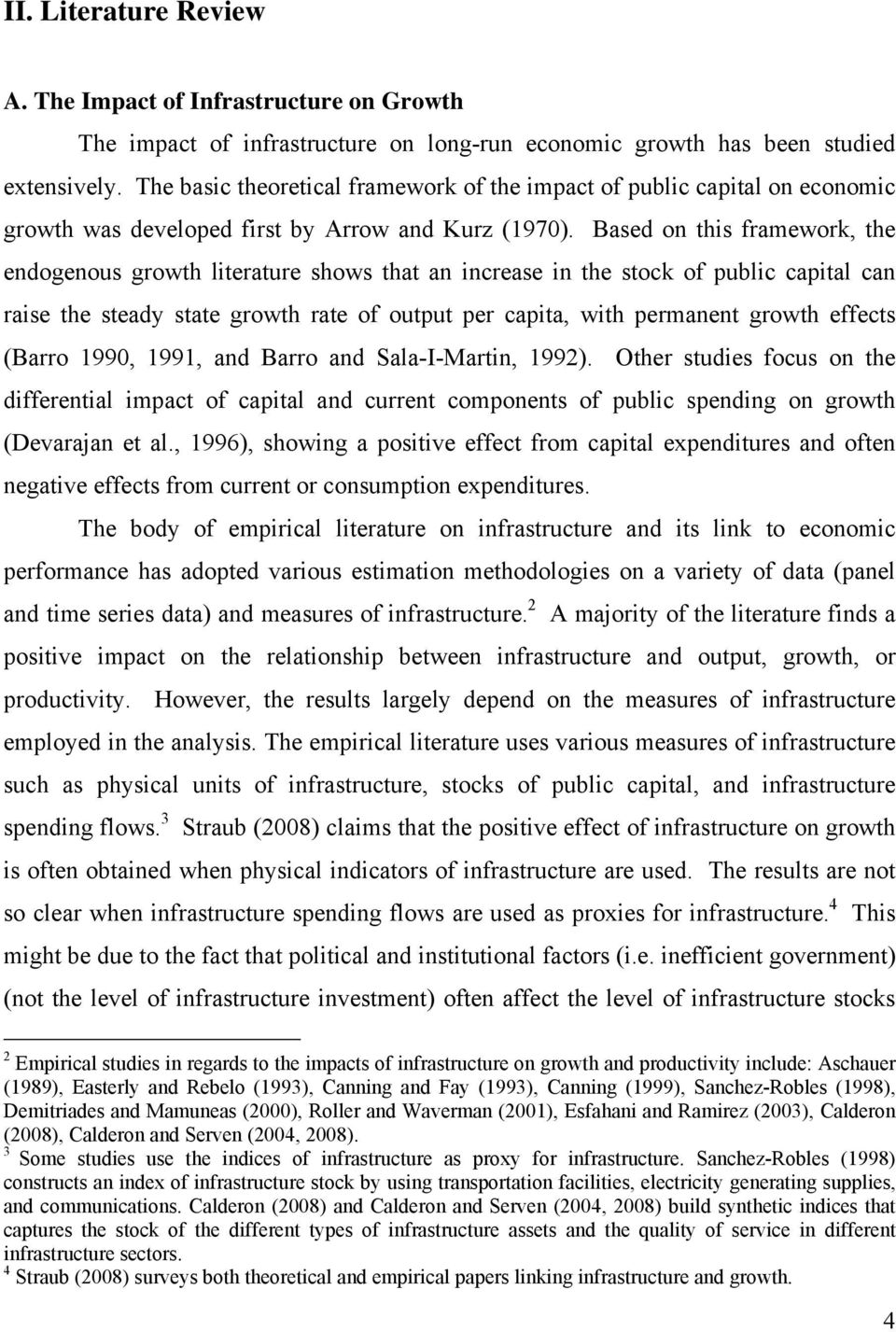 Based on this framework, the endogenous growth literature shows that an increase in the stock of public capital can raise the steady state growth rate of output per capita, with permanent growth