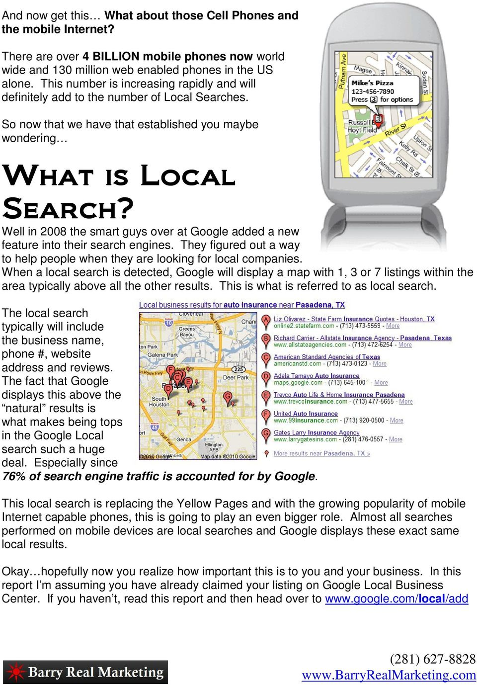 Well in 2008 the smart guys over at Google added a new feature into their search engines. They figured out a way to help people when they are looking for local companies.
