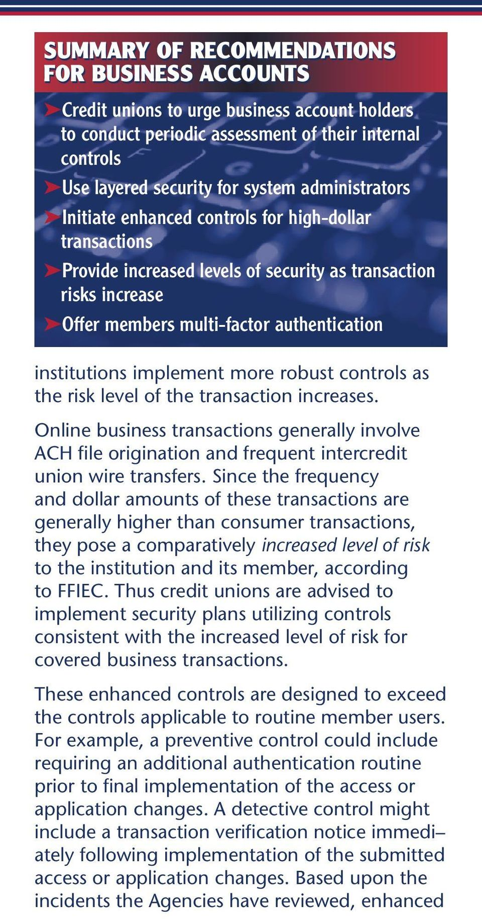 implement more robust controls as the risk level of the transaction increases. Online business transactions generally involve ACH file origination and frequent intercredit union wire transfers.