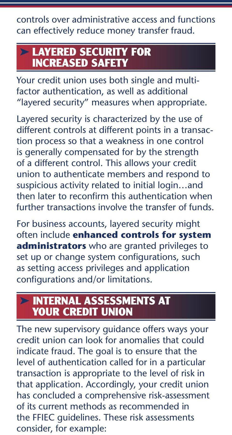 Layered security is characterized by the use of different controls at different points in a transaction process so that a weakness in one control is generally compensated for by the strength of a