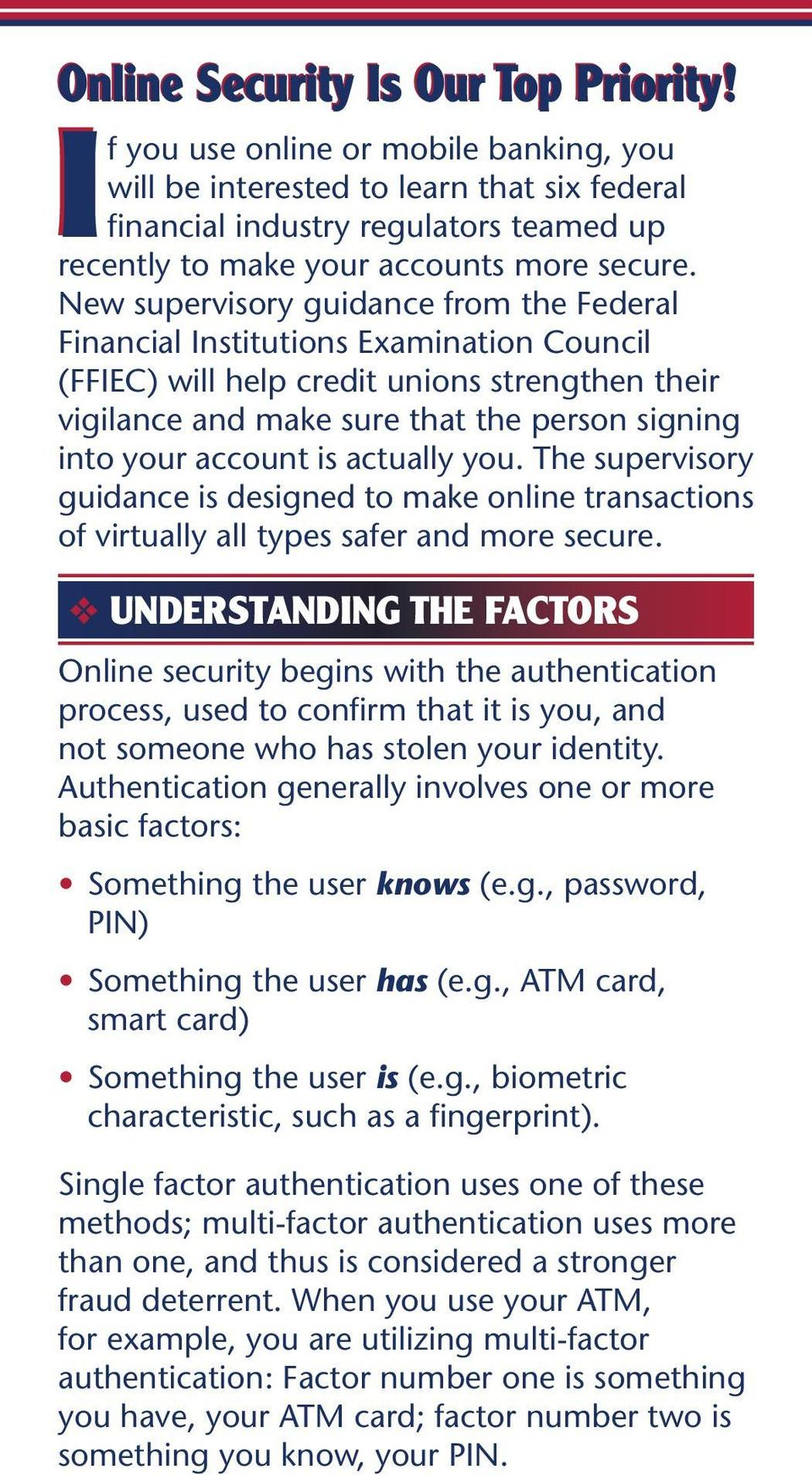 New supervisory guidance from the Federal Financial Institutions Examination Council (FFIEC) will help credit unions strengthen their vigilance and make sure that the person signing into your account