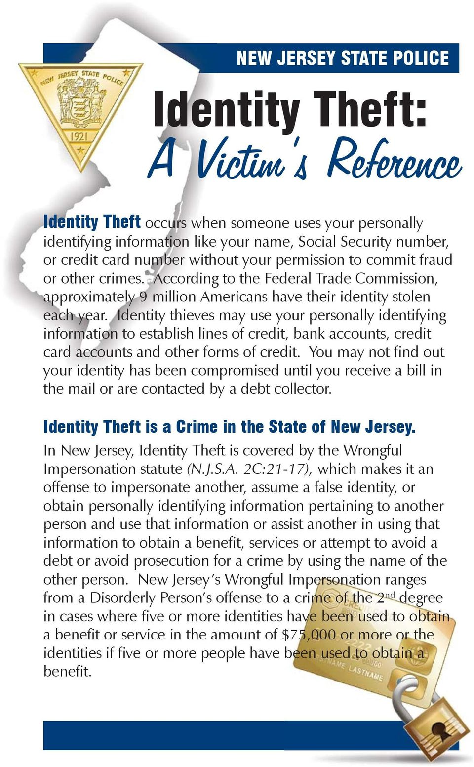 Identity thieves may use your personally identifying information to establish lines of credit, bank accounts, credit card accounts and other forms of credit.