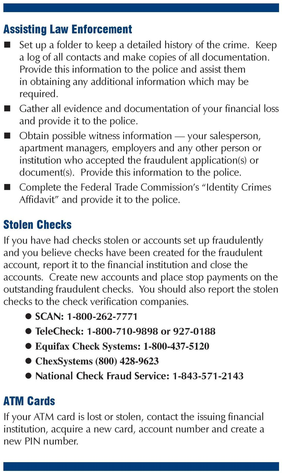 Gather all evidence and documentation of your financial loss and provide it to the police.