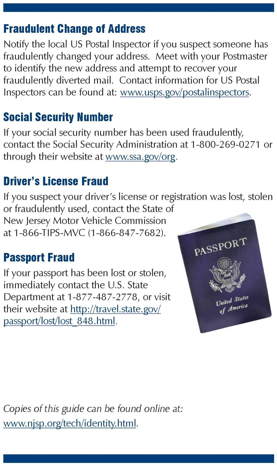 gov/postalinspectors. Social Security Number If your social security number has been used fraudulently, contact the Social Security Administration at 1-800-269-0271 or through their website at www.