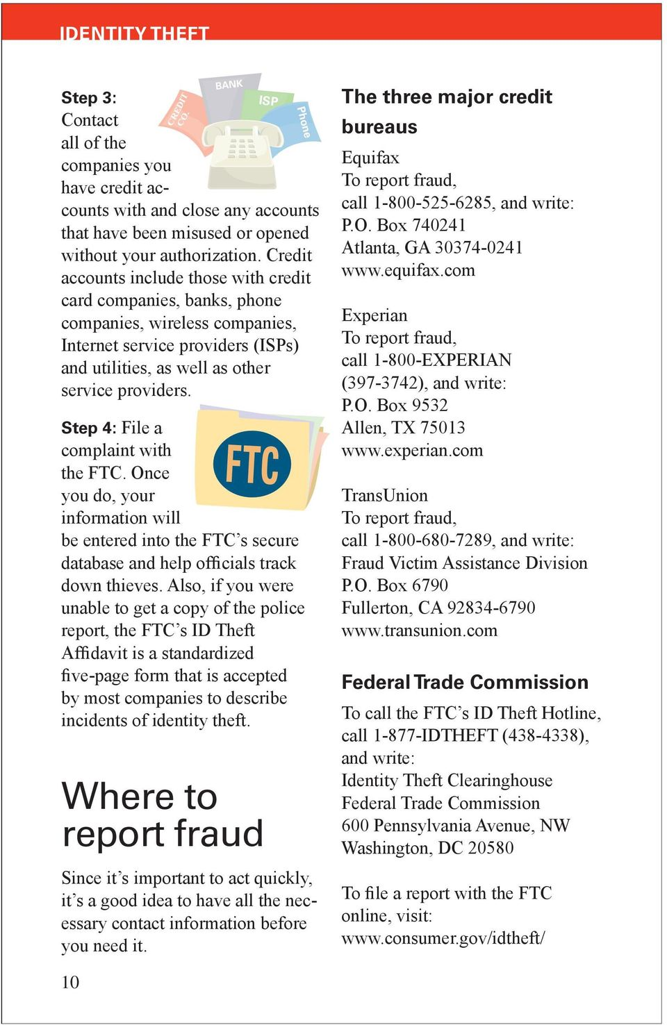 Step 4: File a complaint with the FTC. Once you do, your information will be entered into the FTC s secure database and help officials track down thieves.