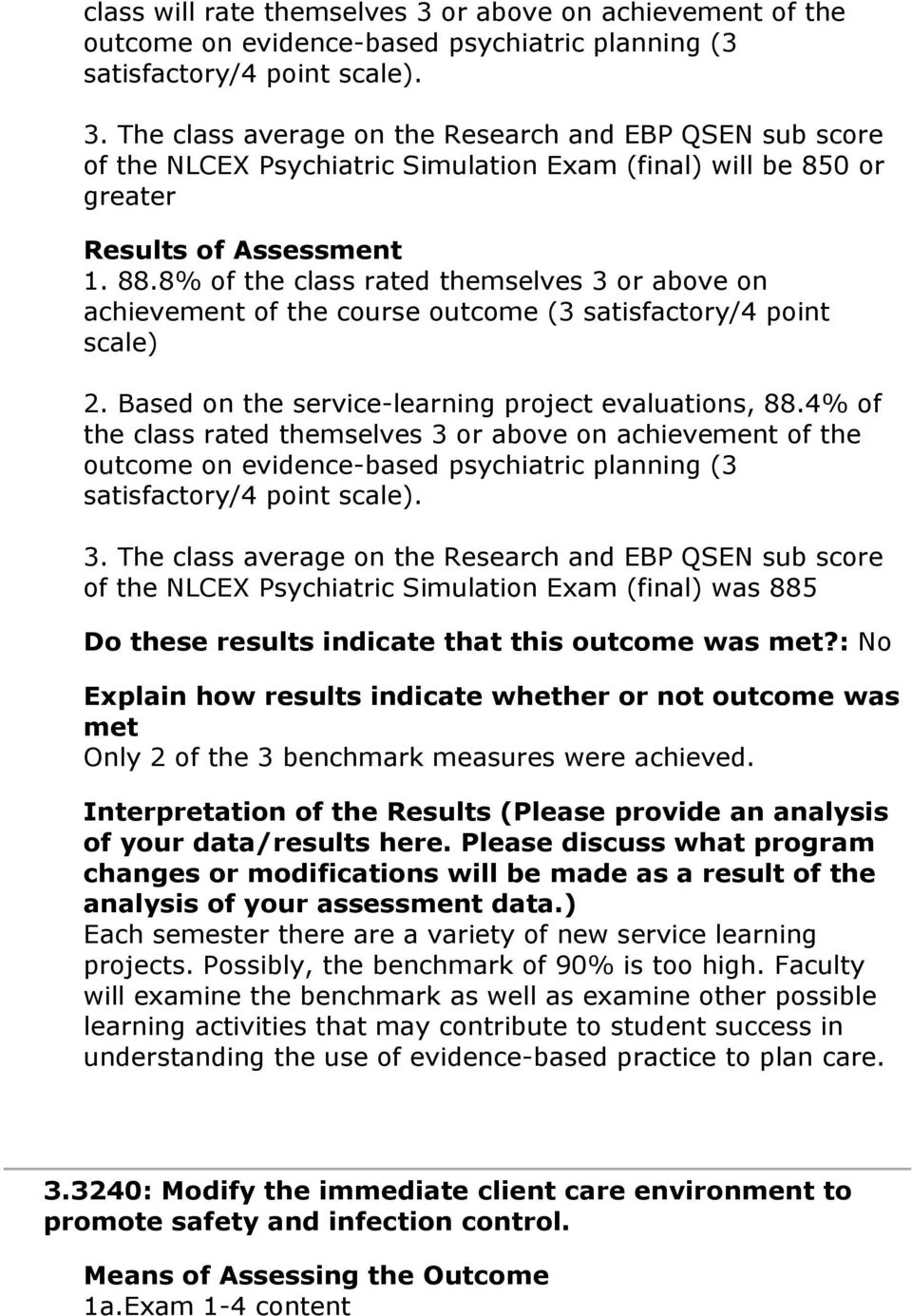 4% of the class rated themselves 3 or above on achievement of the outcome on evidence-based psychiatric planning (3 satisfactory/4 point scale). 3. The class average on the Research and EBP QSEN sub score of the NLCEX Psychiatric Simulation Exam (final) was 885 Do these results indicate that this outcome was?