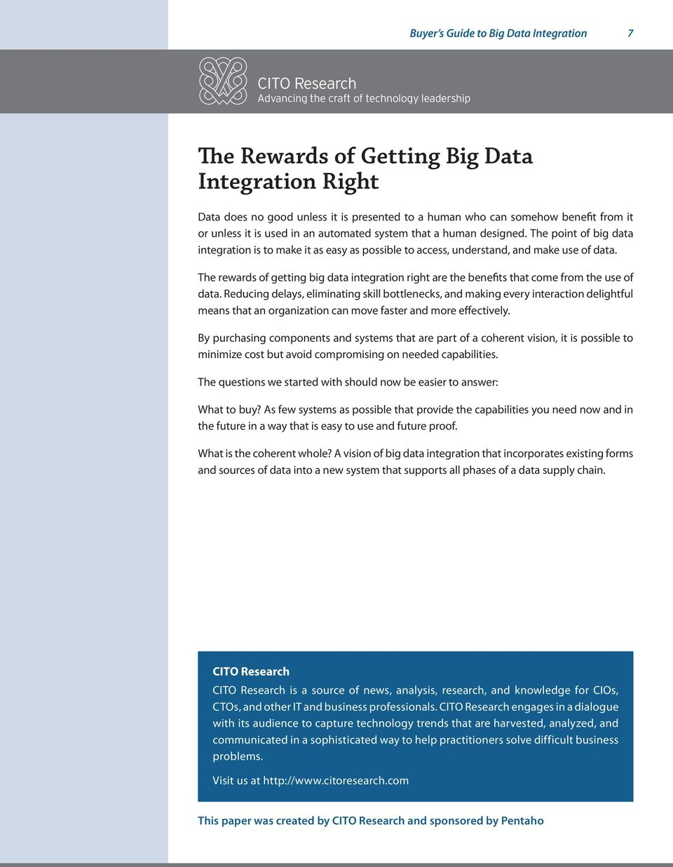 The rewards of getting big data integration right are the benefits that come from the use of data.