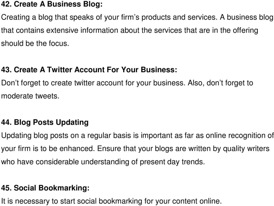 Create A Twitter Account For Your Business: Don t forget to create twitter account for your business. Also, don t forget to moderate tweets. 44.