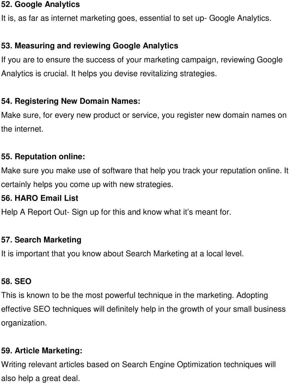 Registering New Domain Names: Make sure, for every new product or service, you register new domain names on the internet. 55.