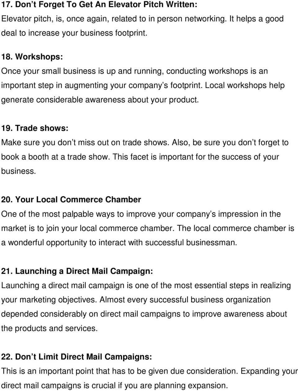Local workshops help generate considerable awareness about your product. 19. Trade shows: Make sure you don t miss out on trade shows. Also, be sure you don t forget to book a booth at a trade show.