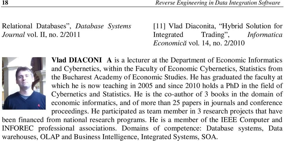 2/2010 Vlad DIACONIŢA is a lecturer at the Department of Economic Informatics and Cybernetics, within the Faculty of Economic Cybernetics, Statistics from the Bucharest Academy of Economic Studies.