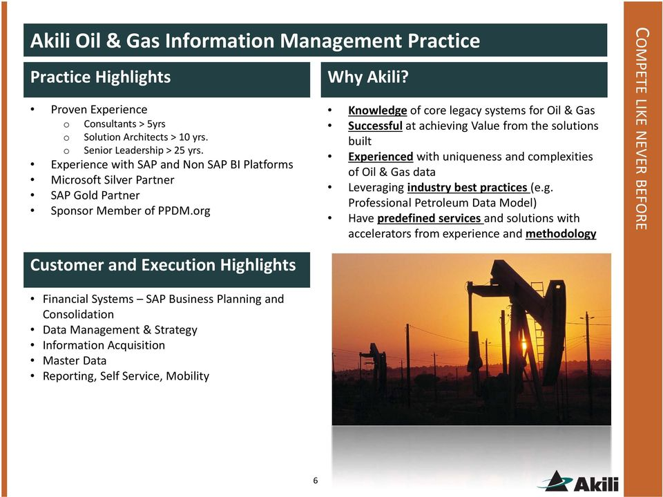 Knowledge of core legacy systems for Oil & Gas Successful at achieving Value from the solutions built Experienced with uniqueness and complexities of Oil & Gas data Leveraging industry best practices