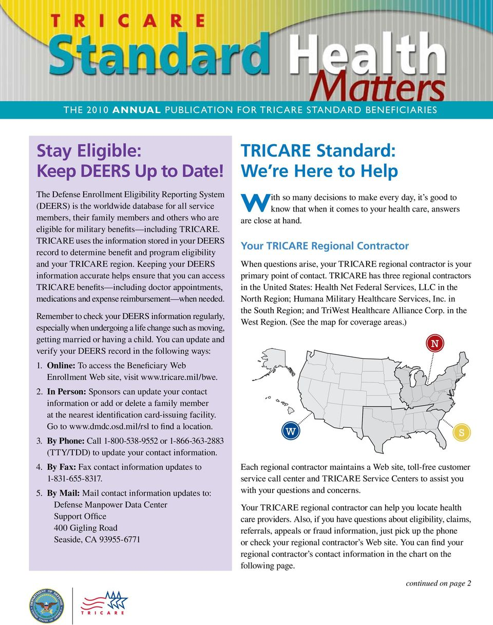 TRICARE uses the information stored in your DEERS record to determine benefit and program eligibility and your TRICARE region.