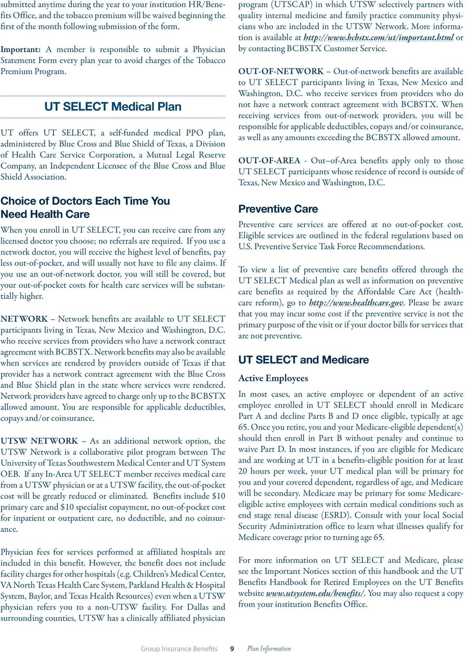 UT offers UT SELECT, a self-funded medical PPO plan, administered by Blue Cross and Blue Shield of Texas, a Division of Health Care Service Corporation, a Mutual Legal Reserve Company, an Independent