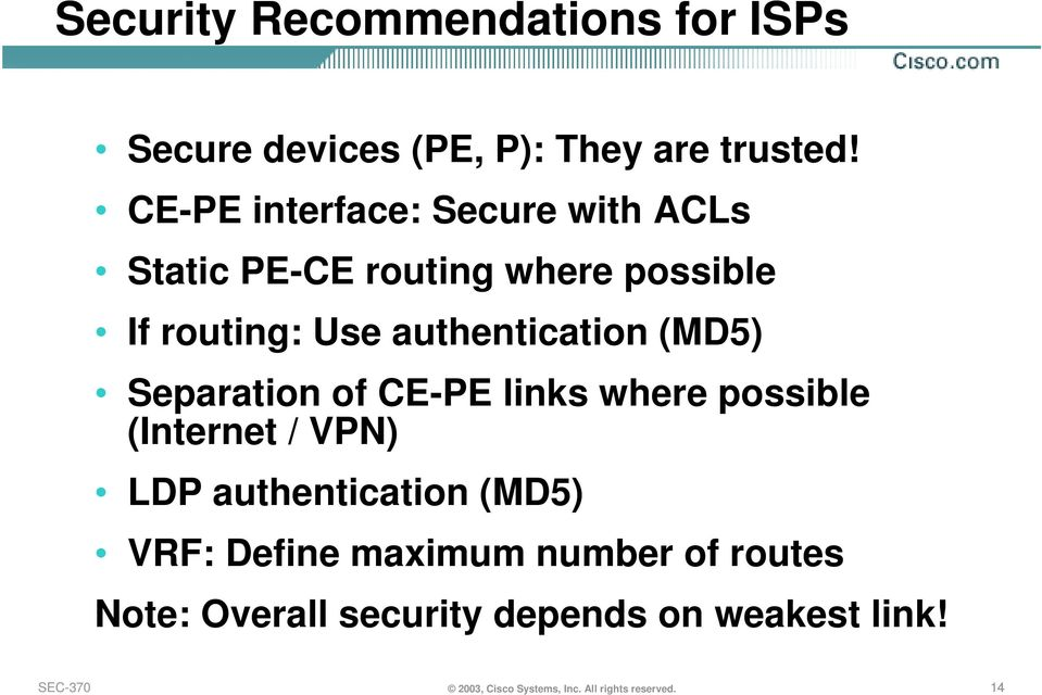 (MD5) Separation of CE-PE links where possible (Internet / VPN) LDP authentication (MD5) VRF: Define