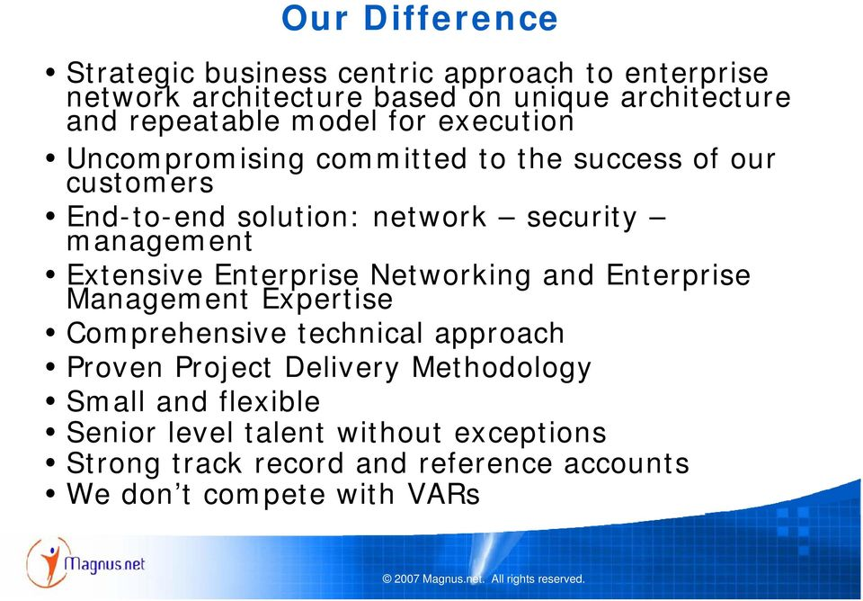 Extensive Enterprise Networking and Enterprise Management Expertise Comprehensive technical approach Proven Project Delivery