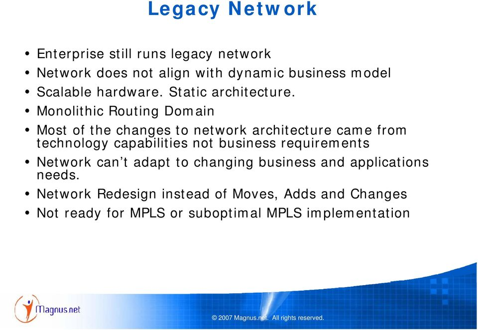 Monolithic Routing Domain Most of the changes to network architecture came from technology capabilities not