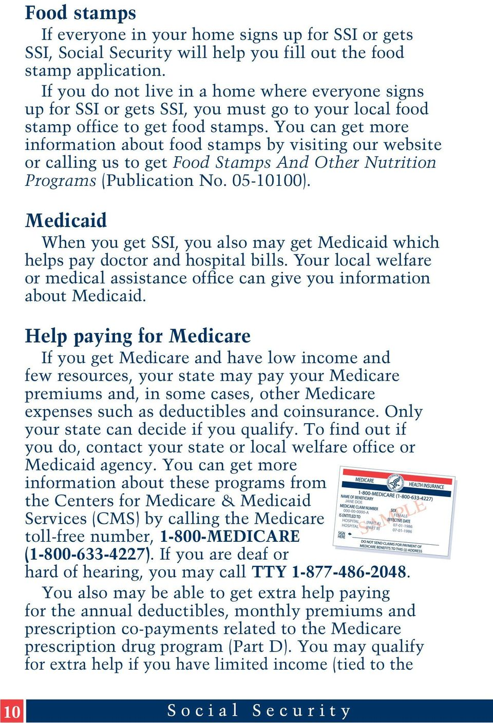 You can get more information about food stamps by visiting our website or calling us to get Food Stamps And Other Nutrition Programs (Publication No. 05-10100).