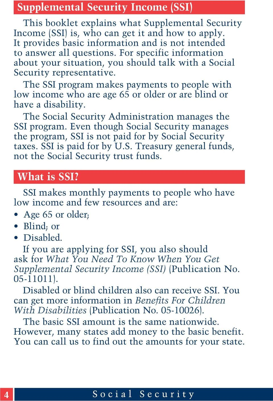 The SSI program makes payments to people with low income who are age 65 or older or are blind or have a disability. The Social Security Administration manages the SSI program.