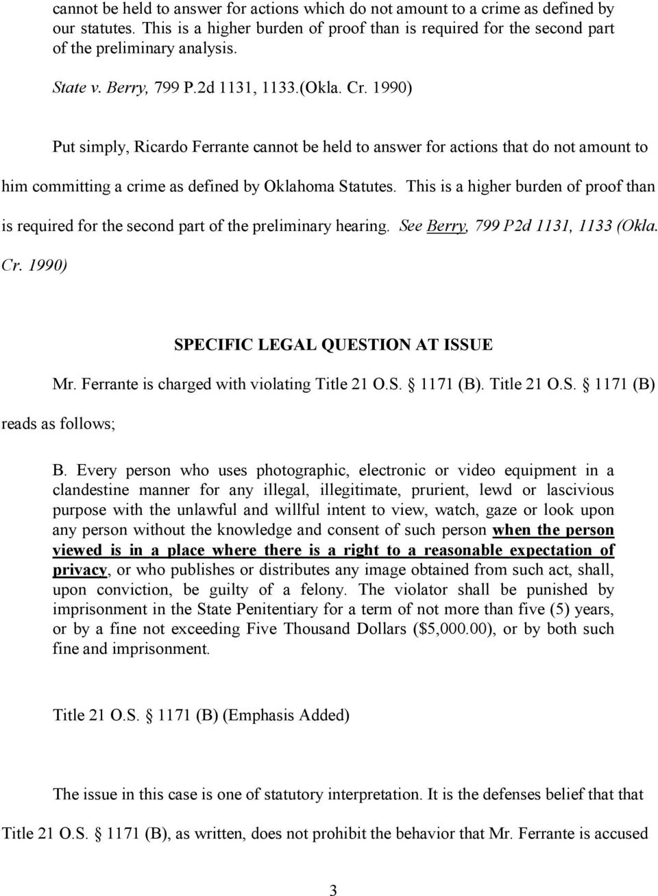 This is a higher burden of proof than is required for the second part of the preliminary hearing. See Berry, 799 P2d 1131, 1133 (Okla. Cr. 1990) SPECIFIC LEGAL QUESTION AT ISSUE Mr.