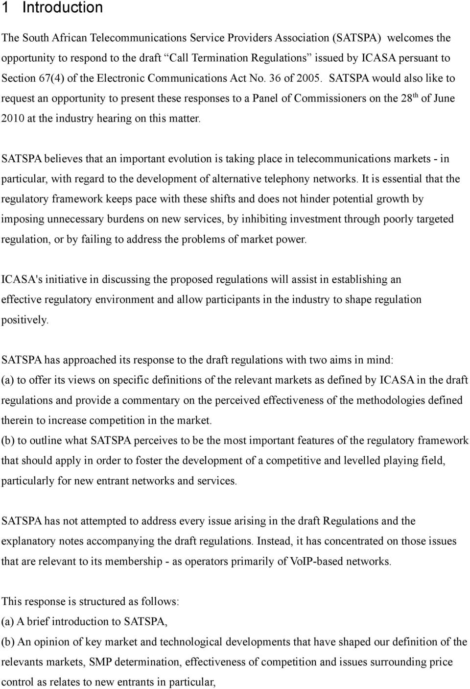 SATSPA would also like to request an opportunity to present these responses to a Panel of Commissioners on the 28 th of June 2010 at the industry hearing on this matter.