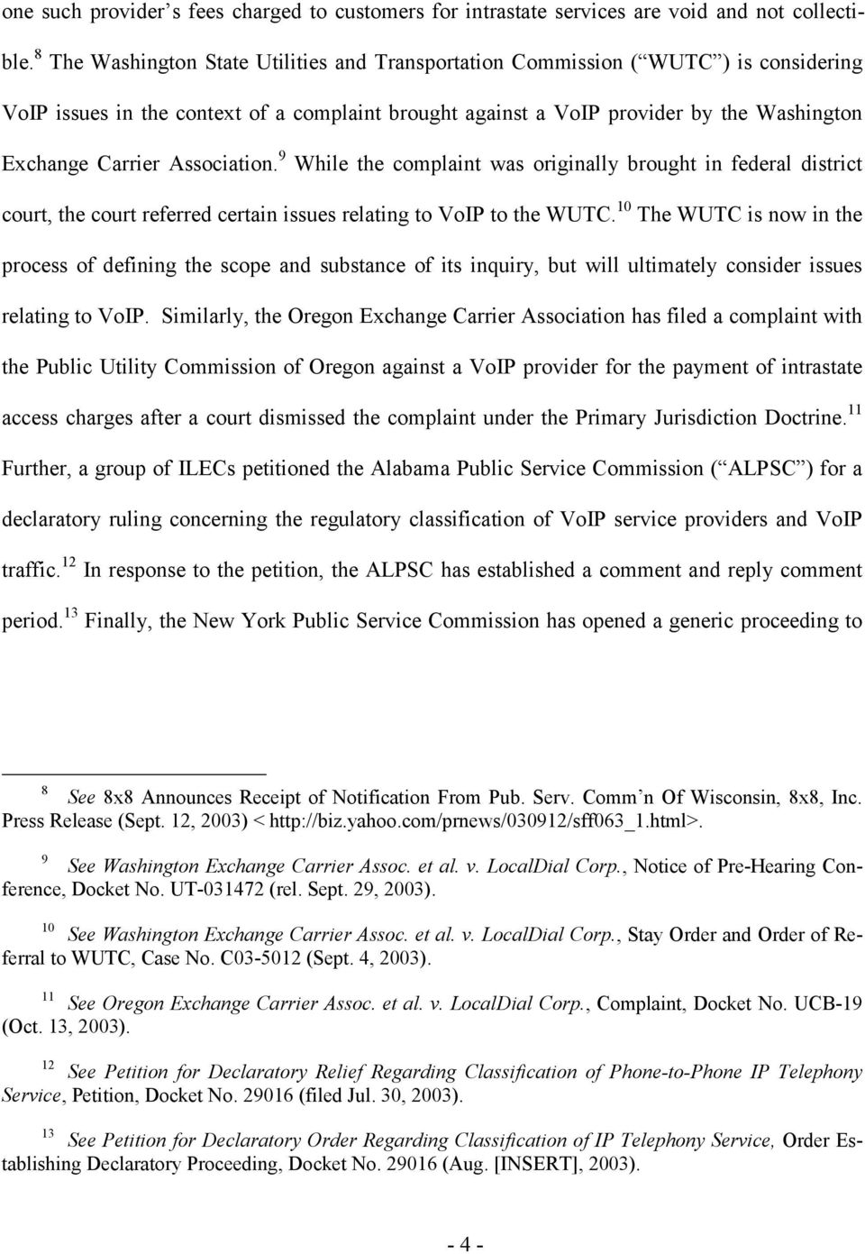 Association. 9 While the complaint was originally brought in federal district court, the court referred certain issues relating to VoIP to the WUTC.