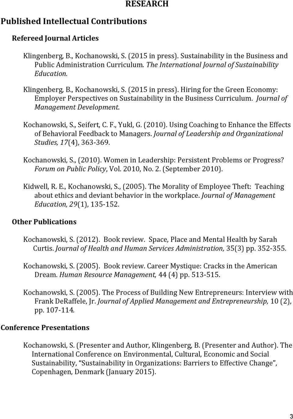 Hiring for the Green Economy: Employer Perspectives on Sustainability in the Business Curriculum. Journal of Management Development. Kochanowski, S., Seifert, C. F., Yukl, G. (2010).