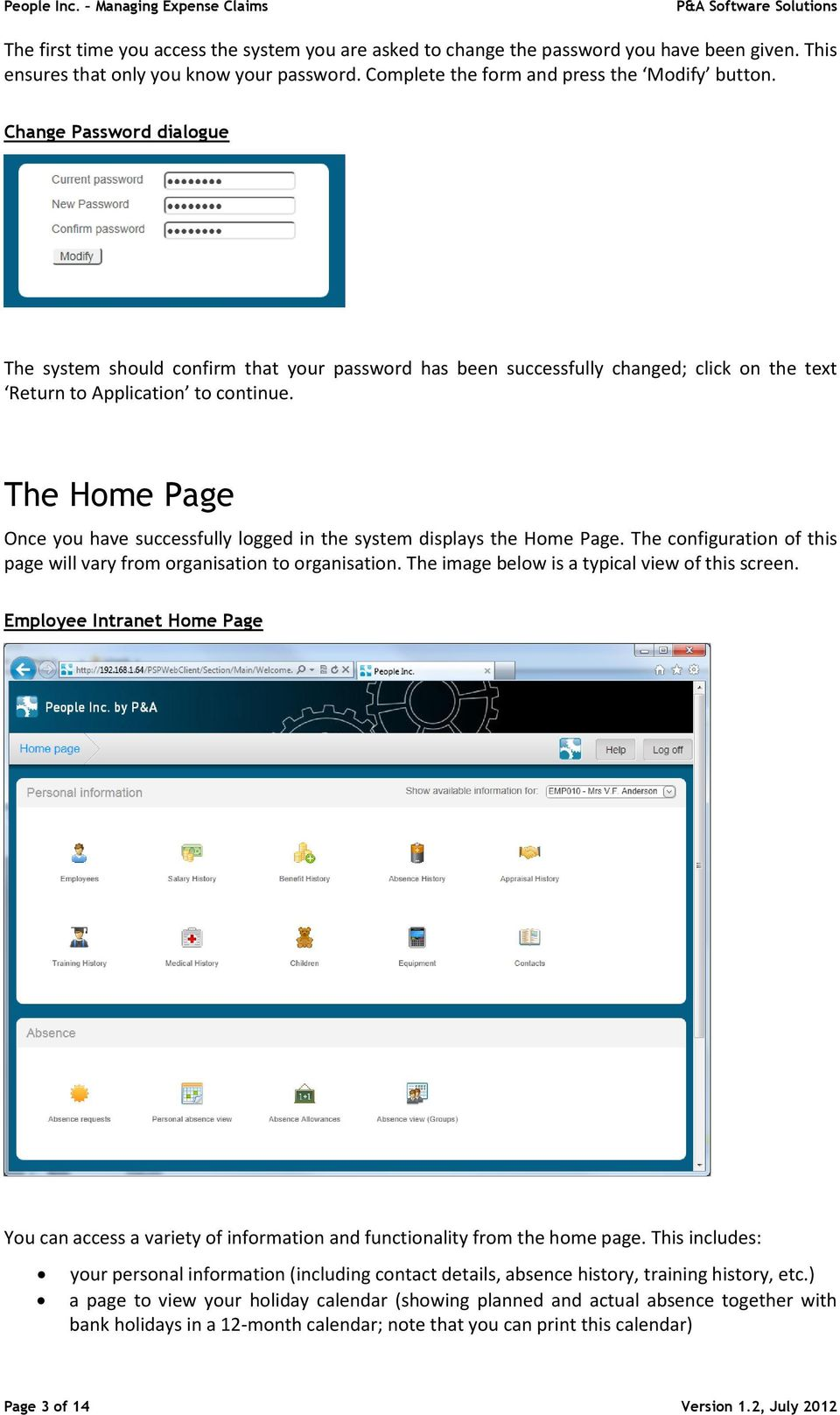 The Home Page Once you have successfully logged in the system displays the Home Page. The configuration of this page will vary from organisation to organisation.