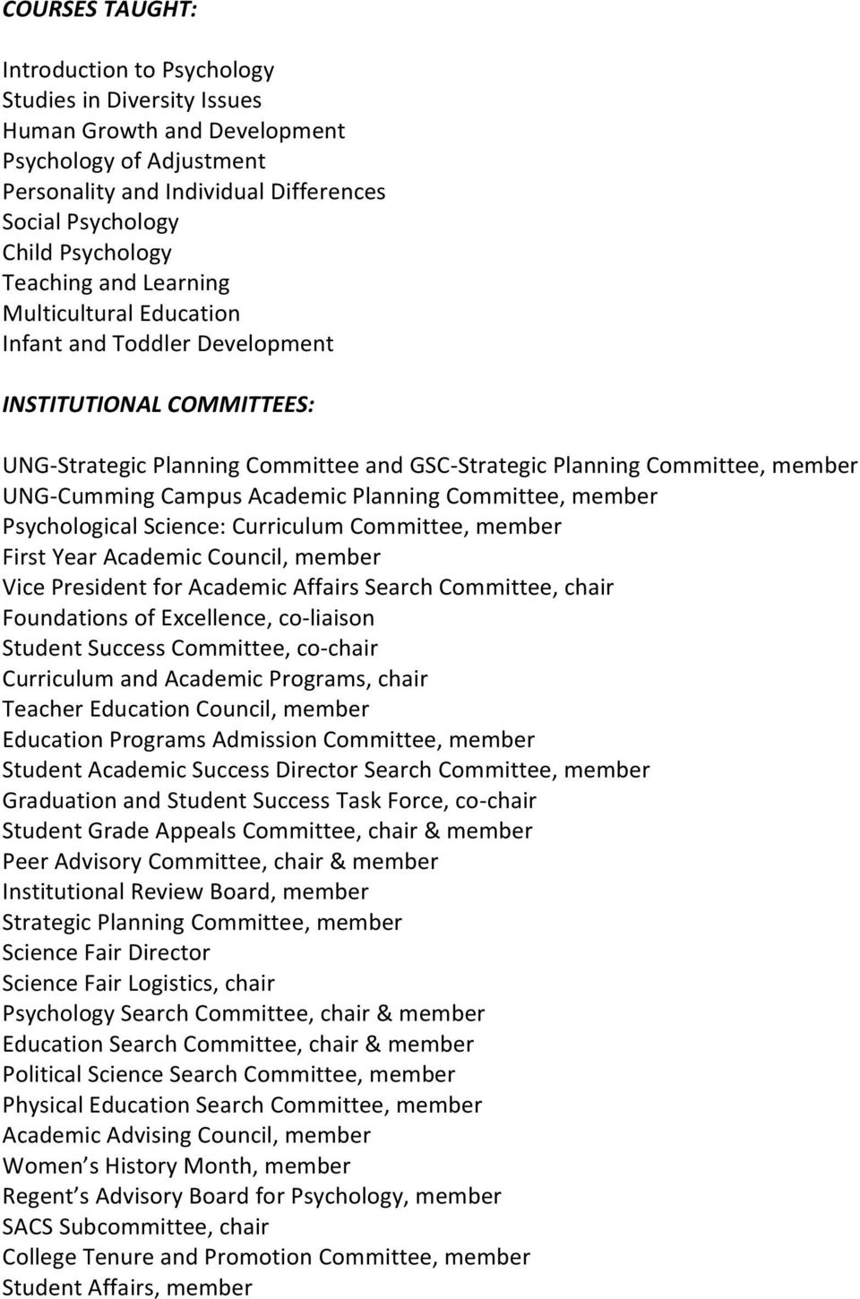 Academic Planning Committee, member Psychological Science: Curriculum Committee, member First Year Academic Council, member Vice President for Academic Affairs Search Committee, chair Foundations of