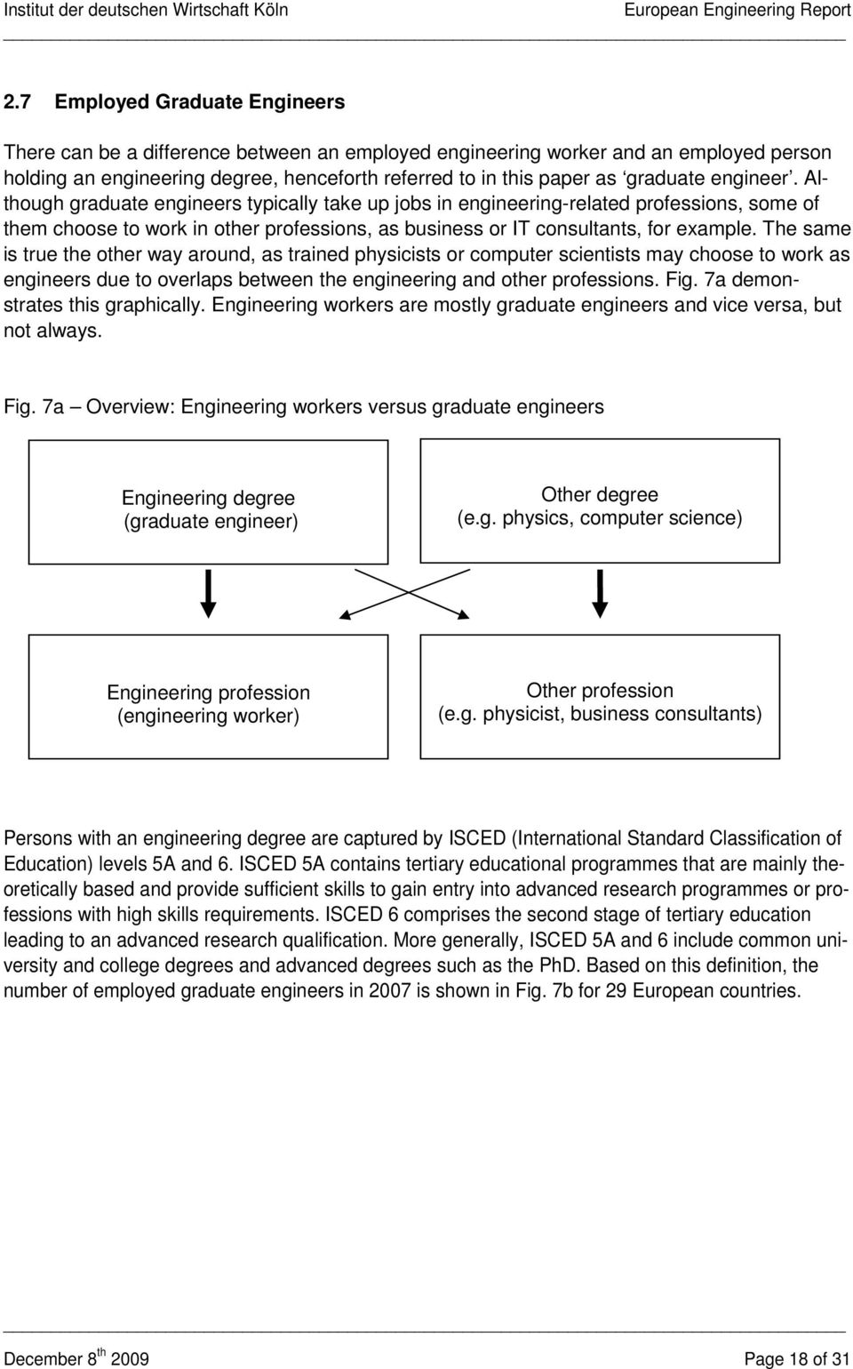 The same is true the other way around, as trained physicists or computer scientists may choose to work as engineers due to overlaps between the engineering and other professions. Fig.