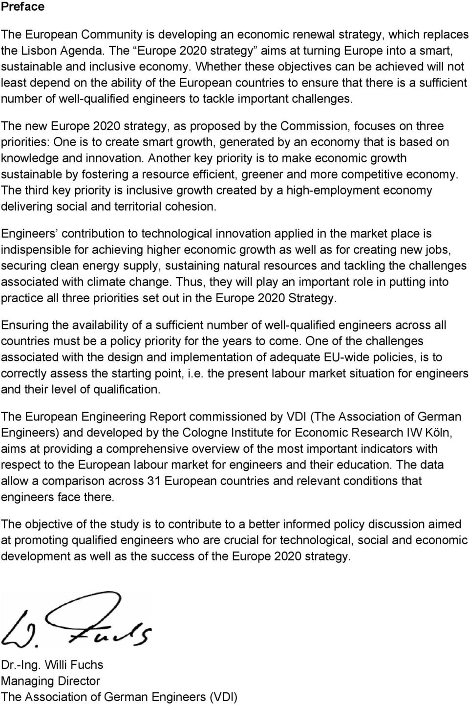 Whether these objectives can be achieved will not least depend on the ability of the European countries to ensure that there is a sufficient number of well-qualified engineers to tackle important