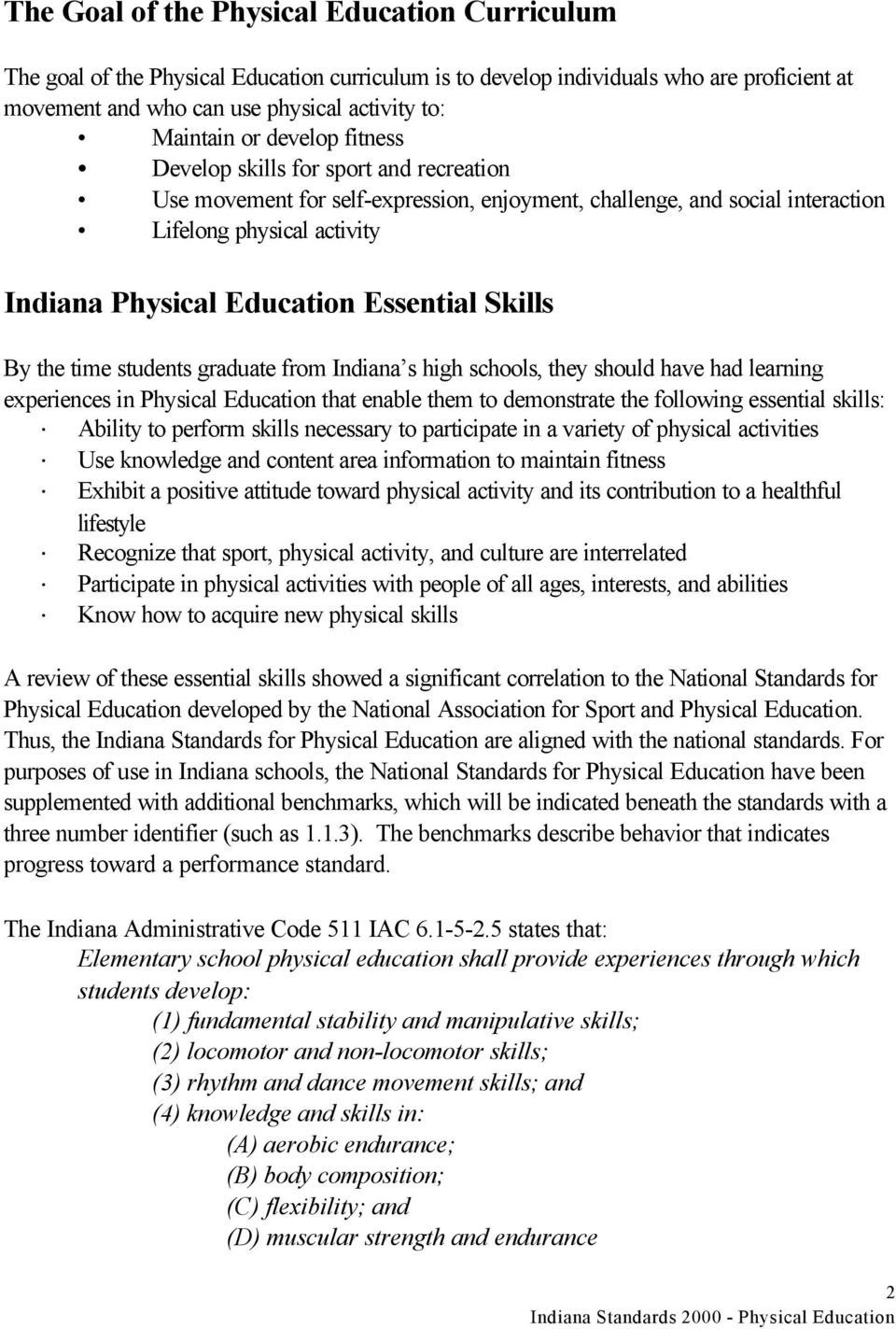 Skills By the time students graduate from Indiana s high schools, they should have had learning experiences in Physical Education that enable them to demonstrate the following essential skills: