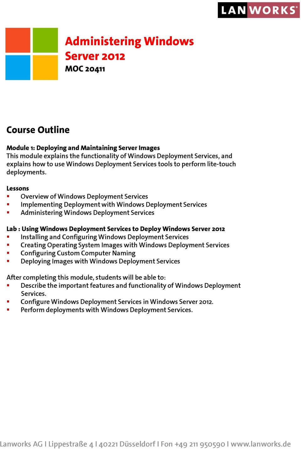 Overview of Windows Deployment Services Implementing Deployment with Windows Deployment Services Administering Windows Deployment Services Lab : Using Windows Deployment Services to Deploy Windows