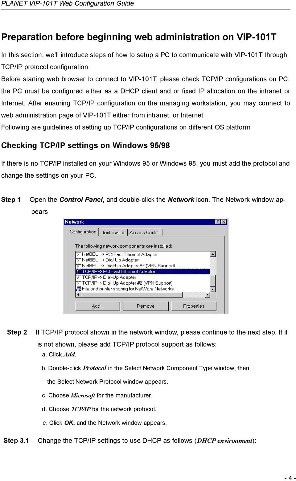 After ensuring TCP/IP configuration on the managing workstation, you may connect to web administration page of VIP-101T either from intranet, or Internet Following are guidelines of setting up TCP/IP