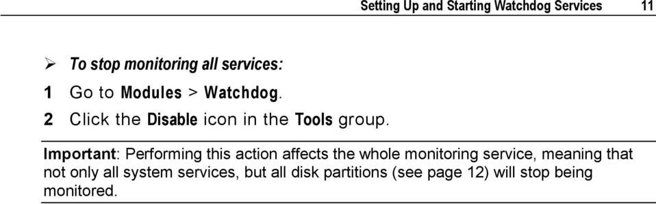 Important: Performing this action affects the whole monitoring service, meaning