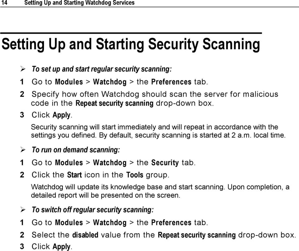 Security scanning will start immediately and will repeat in accordance with the settings you defined. By default, security scanning is started at 2 a.m. local time.