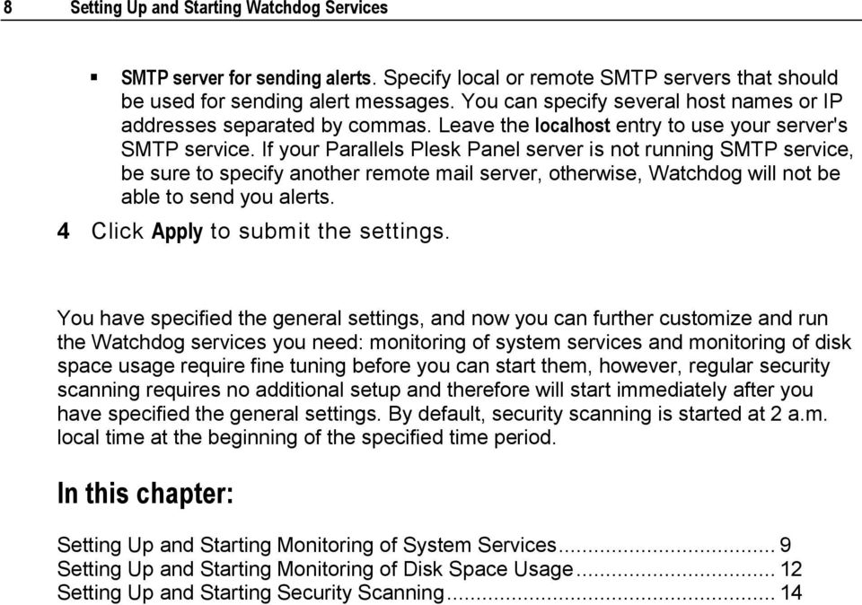 If your Parallels Plesk Panel server is not running SMTP service, be sure to specify another remote mail server, otherwise, Watchdog will not be able to send you alerts.