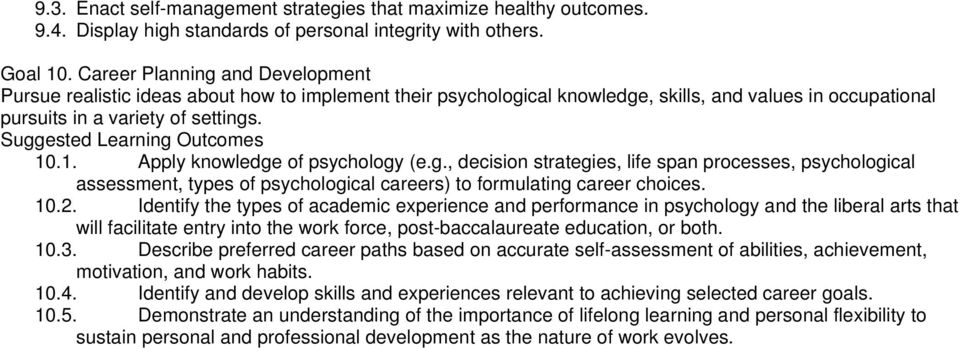 .1. Apply knowledge of psychology (e.g., decision strategies, life span processes, psychological assessment, types of psychological careers) to formulating career choices. 10.2.